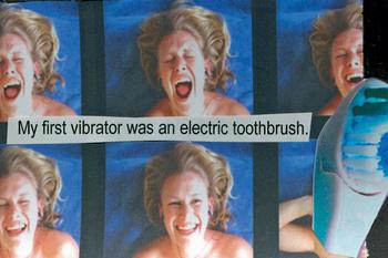 «Моим первым вибратором была электрическая зубная щетка»