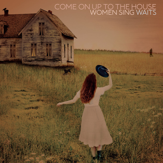 «Come on up to the House: Women Sing Waits», Dualtone Records 2019